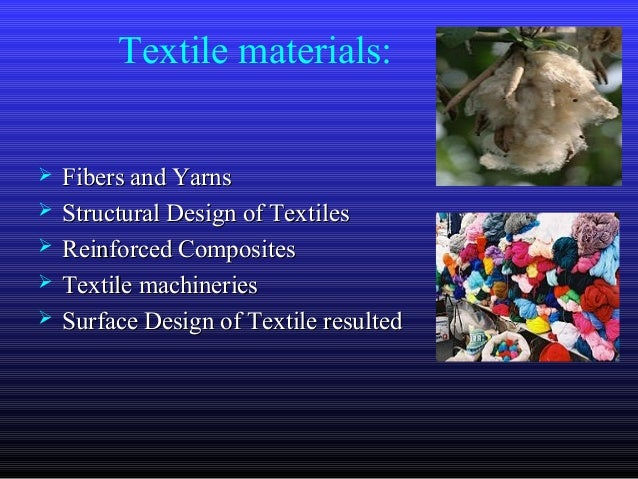 Textile materials:  Fibers and YarnsFibers and Yarns  Structural Design of TextilesStructural Design of Textiles  Reinf...
