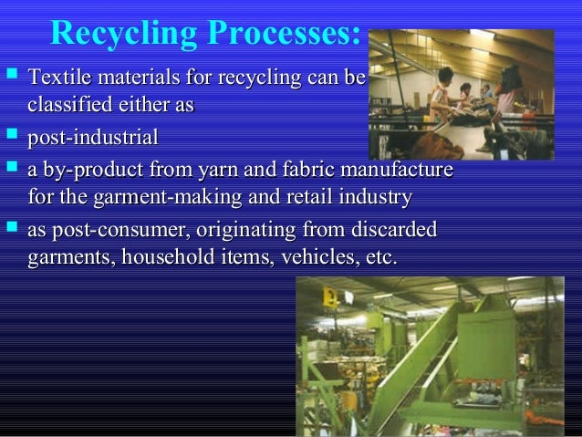 Recycling Processes:  Textile materials for recycling can beTextile materials for recycling can be classified either ascl...