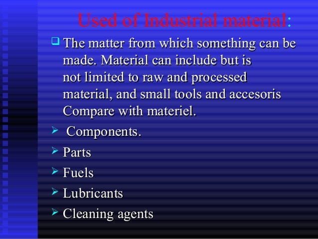 Used of Industrial material:  The matter from which something can beThe matter from which something can be made. Material...