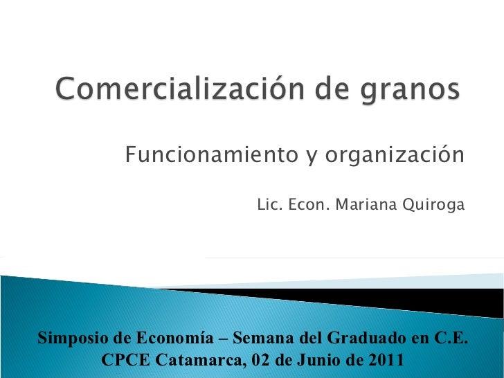 Funcionamiento y organización Lic. Econ. Mariana Quiroga Simposio de Economía – Semana del Graduado en C.E. CPCE Catamarca...