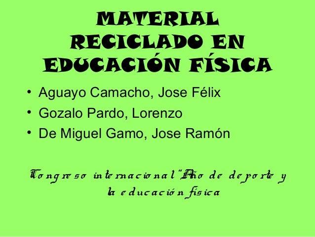 MATERIAL RECICLADO EN EDUCACIÓN FÍSICA • Aguayo Camacho, Jose Félix • Gozalo Pardo, Lorenzo • De Miguel Gamo, Jose Ramón C...