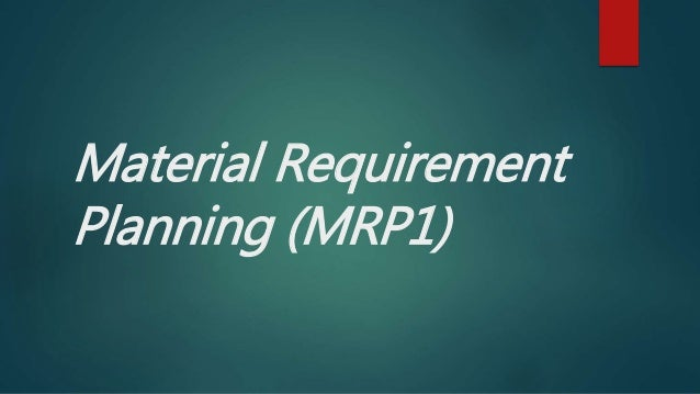 Material Requirement Planning (MRP1)