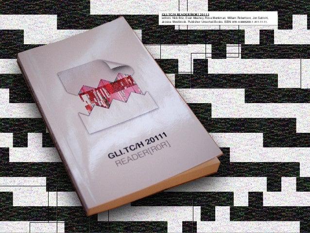 And co-organised GLI.TC/H 2010 - 2112 with Nick Briz, Jon Satrom (2010: w/Evan Meaney, 2112: w/Antonio Roberts)