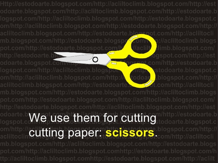 We use them for cutting cutting paper:  scissors .