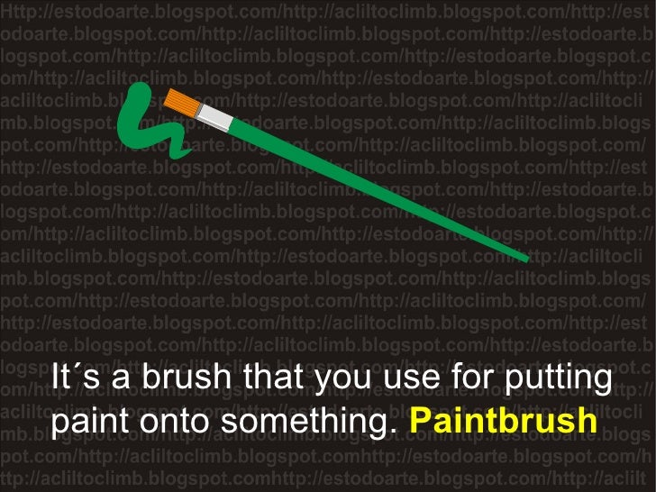 It´s a brush that you use for putting paint onto something.  Paintbrush