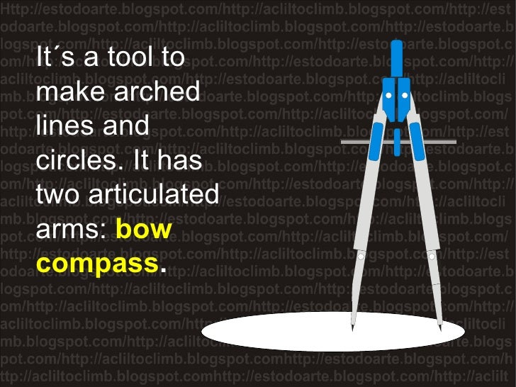 It´s a tool to make arched lines and circles. It has two articulated arms:  bow compass .