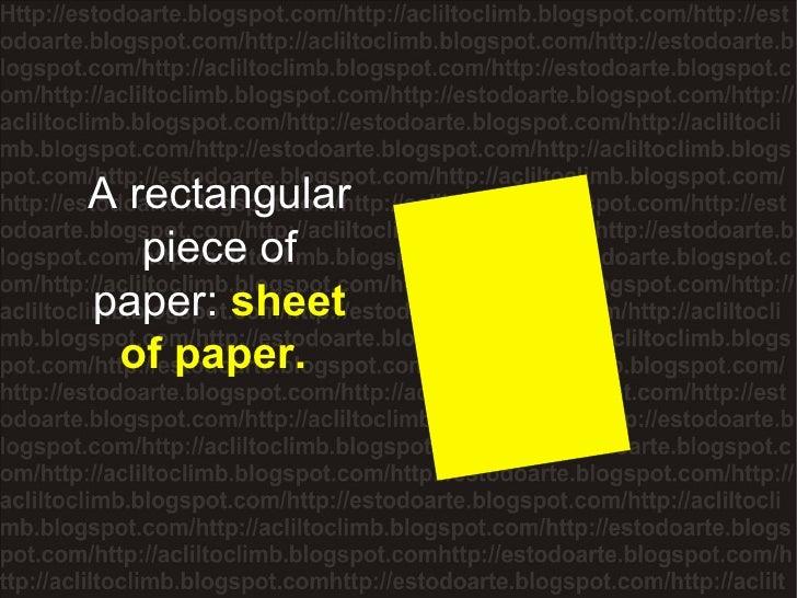 A rectangular piece of paper:  sheet of paper.