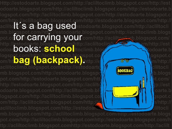 It´s a bag used for carrying your books:  school bag (backpack) .