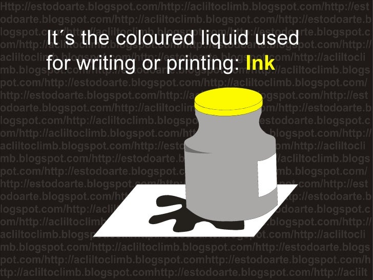 It´s the coloured liquid used  for writing or printing:  Ink