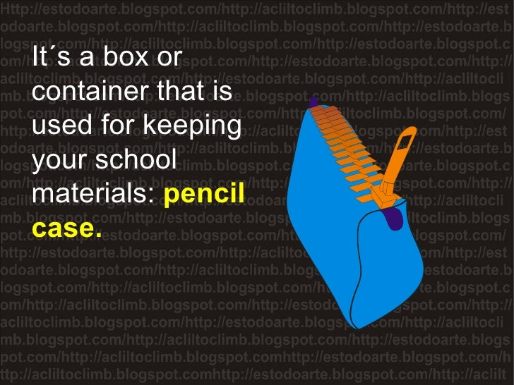 It´s a box or container that is used for keeping your school materials:  pencil case.