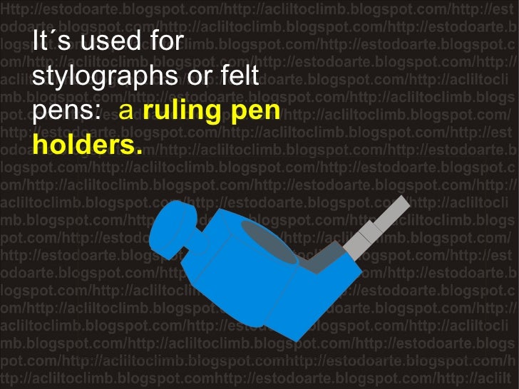 It´s used for stylographs or felt pens:  a   ruling pen holders.