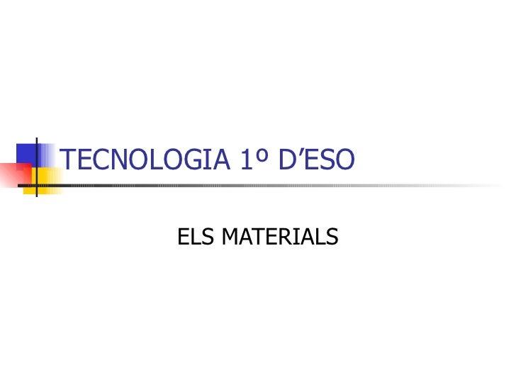 TECNOLOGIA 1º D'ESO         ELS MATERIALS