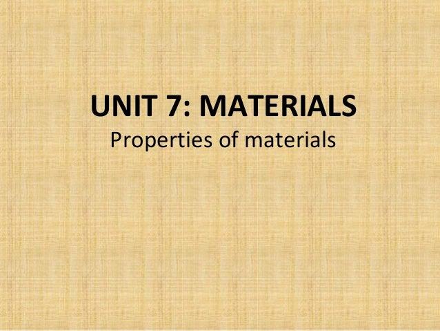 UNIT 7: MATERIALS Properties of materials