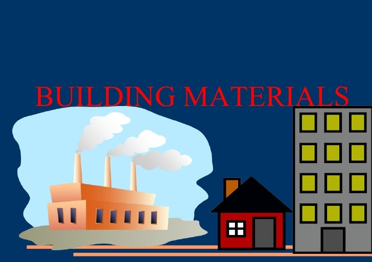 <ul><ul><li>BUILDING MATERIALS </li></ul></ul>