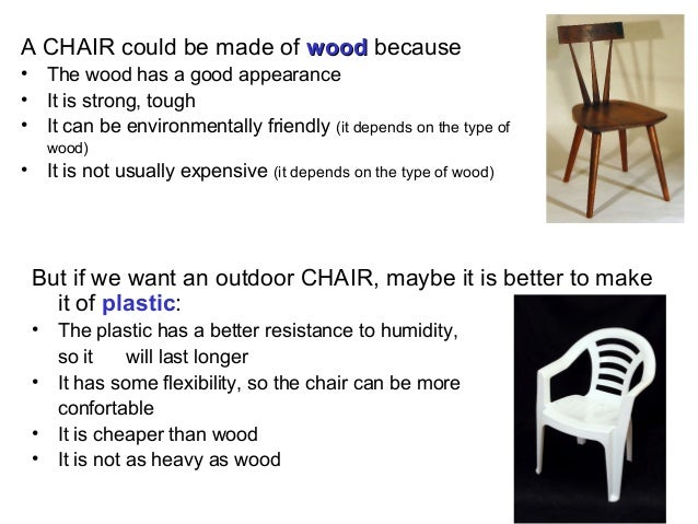 A CHAIR could be made of wood because• The wood has a good appearance• It is strong, tough• It can be environmentally frie...