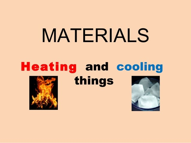 Things That Heat : Materials heating and cooling things