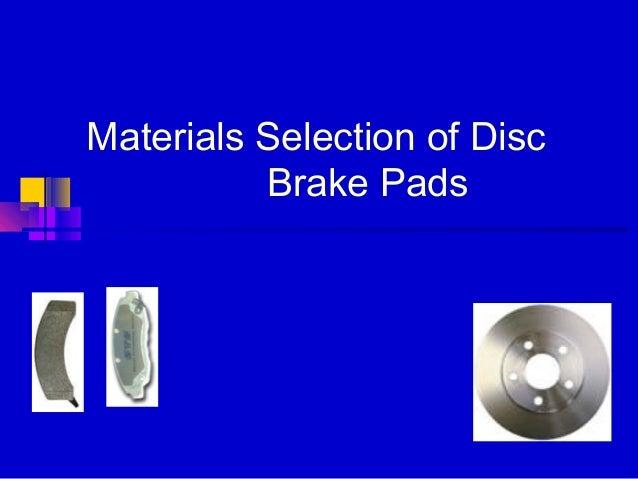 Materials Selection of DiscBrake Pads