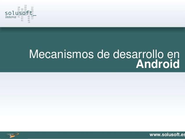Mecanismos de desarrollo en                  Android                     www.solusoft.es