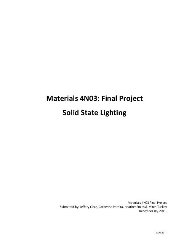 12/06/2011 Materials 4N03: Final Project Solid State Lighting Materials 4N03 Final Project Submitted by: Jeffery Clare, Ca...