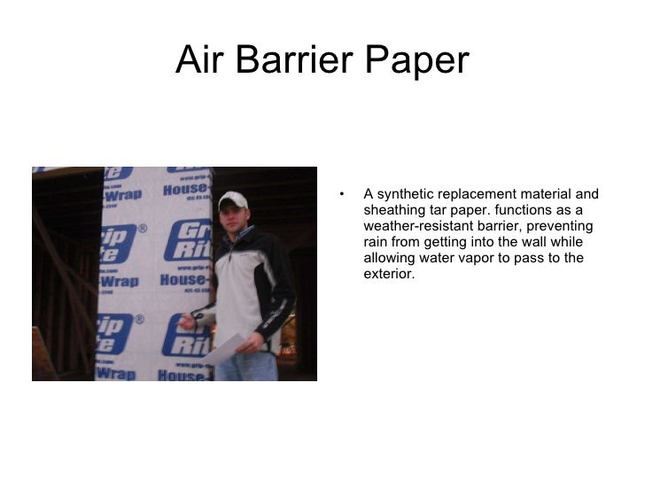 Air Barrier Paper <ul><li>A synthetic replacement material and sheathing tar paper. functions as a weather-resistant barri...