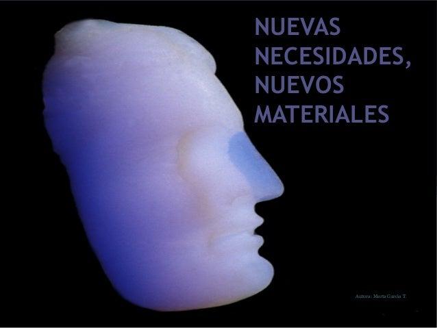 NUEVASNECESIDADES,NUEVOSMATERIALESAutora: Marta García T.