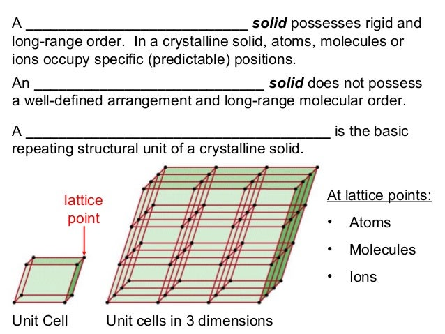 A ___________________________ solid possesses rigid and long-range order. In a crystalline solid, atoms, molecules or ions...