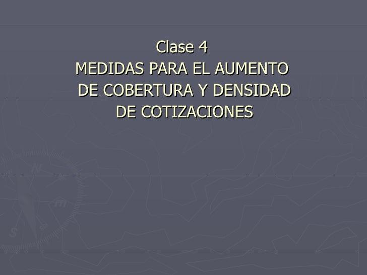Clase 4 MEDIDAS PARA EL AUMENTO DE COBERTURA Y DENSIDAD DE COTIZACIONES