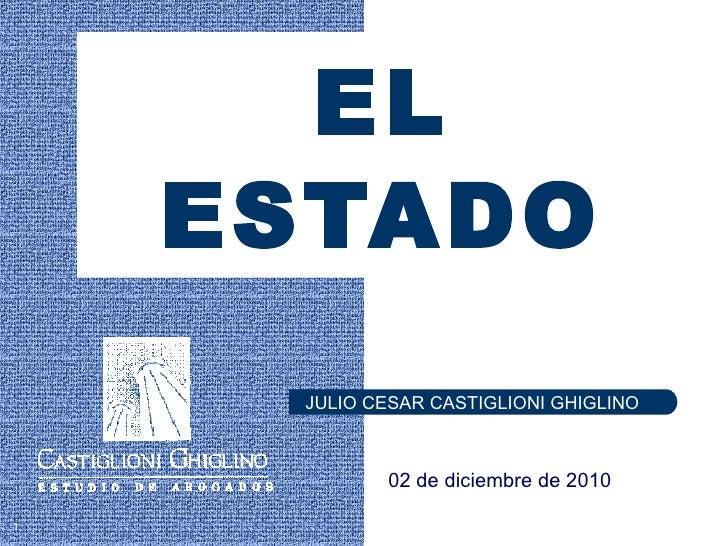 EL ESTADO JULIO CESAR CASTIGLIONI GHIGLINO 02 de diciembre de 2010