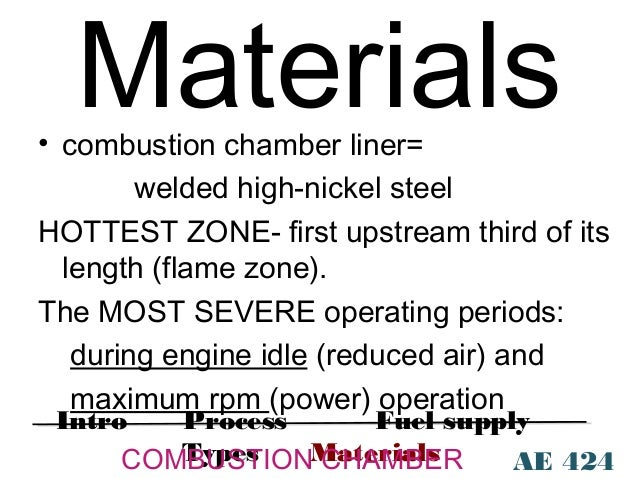 Materials  • combustion chamber liner= welded high-nickel steel HOTTEST ZONE- first upstream third of its length (flame zo...
