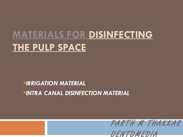 MATERIALS FOR  DISINFECTING THE PULP SPACE <ul><li>IRRIGATION MATERIAL </li></ul><ul><li>INTRA CANAL DISINFECTION MATERIAL...