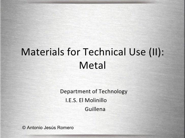 Materials for Technical Use (II): Metal Department of Technology I.E.S. El Molinillo  Guillena © Antonio Jesús Romero