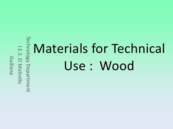 Materials for Technical       Use : Wood Technology Department     I.E.S. El Molinillo          Guillena