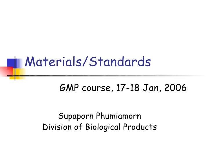 Materials/Standards Supaporn Phumiamorn Division of Biological Products GMP course, 17-18 Jan, 2006