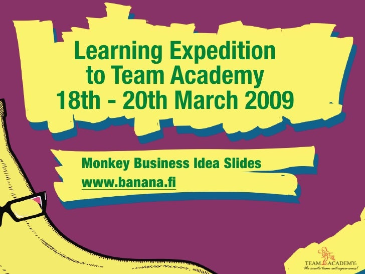 Learning Expedition    to Team Academy 18th - 20th March 2009    Monkey Business Idea Slides   www.banana.fi