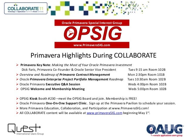 Primavera Highlights During COLLABORATE  Primavera Key Note: Making the Most of Your Oracle Primavera Investment Dick Far...