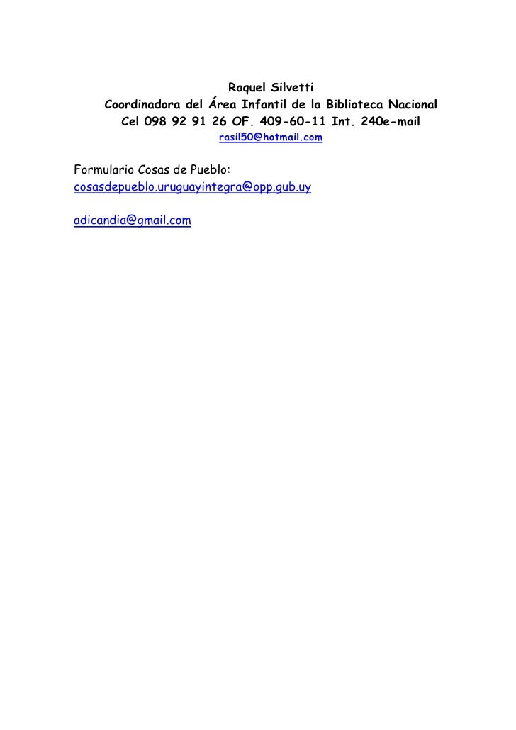 Raquel Silvetti      Coordinadora del Área Infantil de la Biblioteca Nacional        Cel 098 92 91 26 OF. 409-60-11 Int. 2...