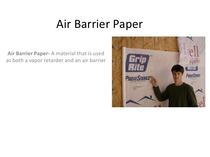 Air Barrier Paper   Air Barrier Paper- A material that is used as both a vapor retarder and an air barrier