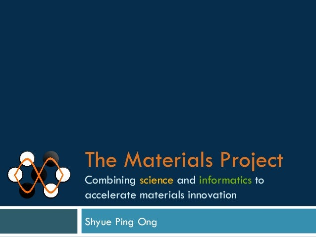 The Materials ProjectCombining science and informatics toaccelerate materials innovationShyue Ping Ong
