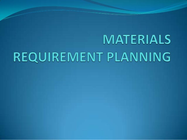 materials requirement Materials requirements planning (mrp) is an inventory planning and control technique developed to deal with dependent-demand inventories an mrp system, in its .