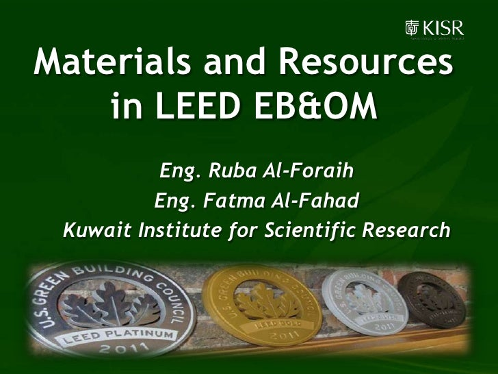 Materials and Resources    in LEED EB&OM          Eng. Ruba Al-Foraih          Eng. Fatma Al-Fahad Kuwait Institute for Sc...