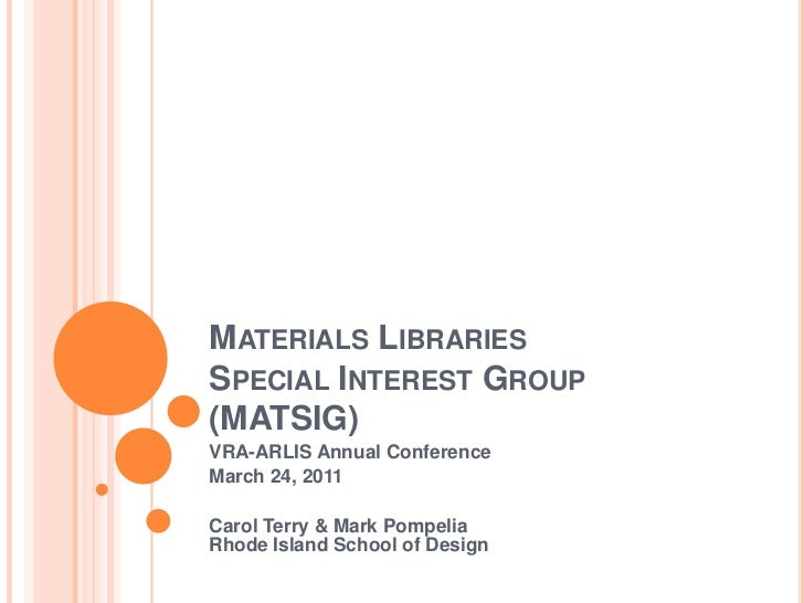 Materials LibrariesSpecial Interest Group(MATSIG)<br />VRA-ARLIS Annual Conference<br />March 24, 2011<br />Carol Terry & ...