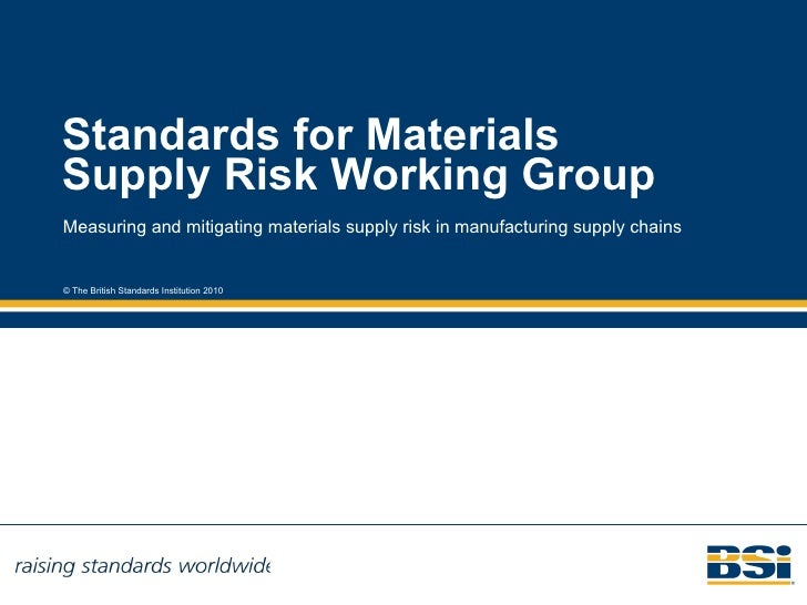 Standards for Materials Supply Risk Working Group Measuring and mitigating materials supply risk in manufacturing supply c...