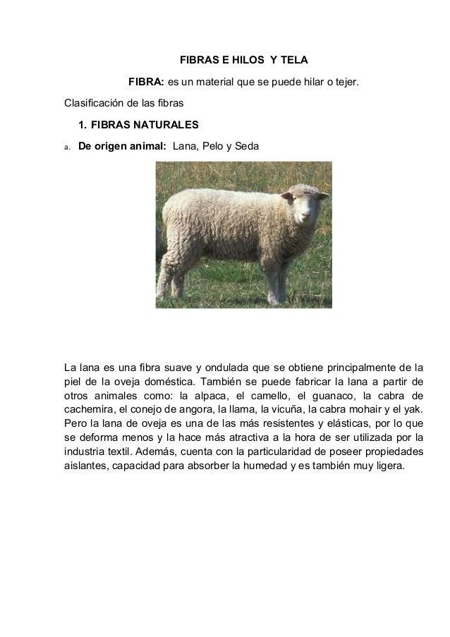 FIBRAS E HILOS Y TELA FIBRA: es un material que se puede hilar o tejer. Clasificación de las fibras 1. FIBRAS NATURALES a....