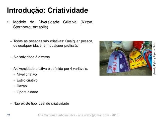 Introdução: Criatividade Modelo da Diversidade Criativa (Kirton, Sternberg, Amabile) ‒ Todas as pessoas são criativas: Qua...