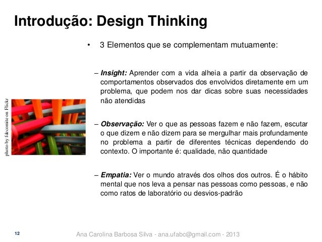 Introdução: Design Thinking •  3 Elementos que se complementam mutuamente:  photo by fdecomite on Flickr  ‒ Insight: Apren...