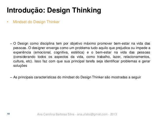 Introdução: Design Thinking •  Mindset do Design Thinker  ‒ O Design como disciplina tem por objetivo máximo promover bem-...