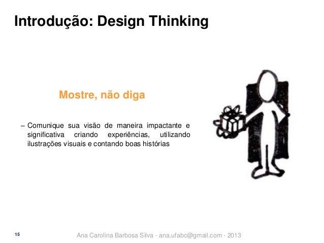 Introdução: Design Thinking  Mostre, não diga ‒ Comunique sua visão de maneira impactante e significativa criando experiên...