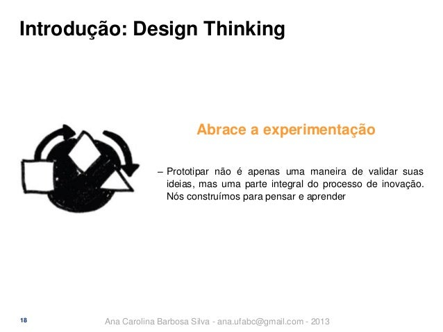 Introdução: Design Thinking  Abrace a experimentação ‒ Prototipar não é apenas uma maneira de validar suas ideias, mas uma...