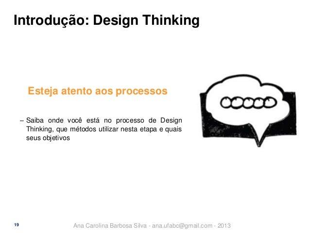 Introdução: Design Thinking  Esteja atento aos processos ‒ Saiba onde você está no processo de Design Thinking, que método...