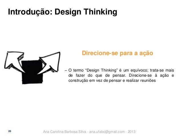 """Introdução: Design Thinking  Direcione-se para a ação ‒ O termo """"Design Thinking"""" é um equívoco; trata-se mais de fazer do..."""